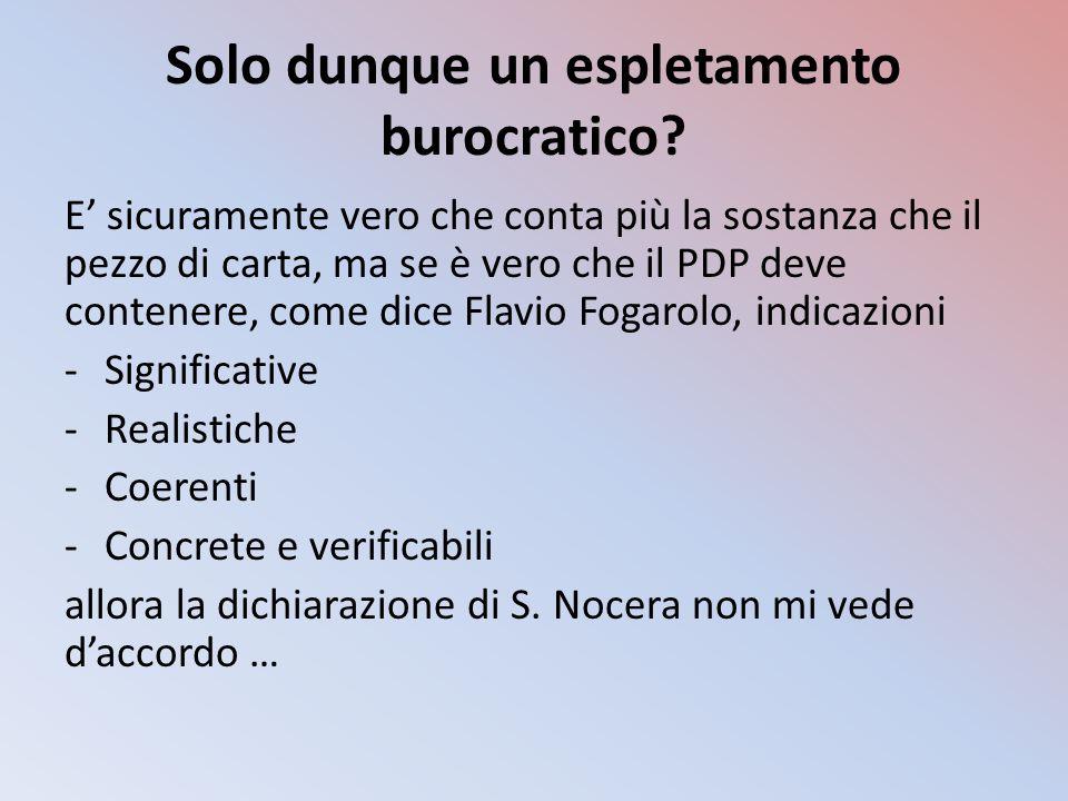 Solo dunque un espletamento burocratico? E' sicuramente vero che conta più la sostanza che il pezzo di carta, ma se è vero che il PDP deve contenere,