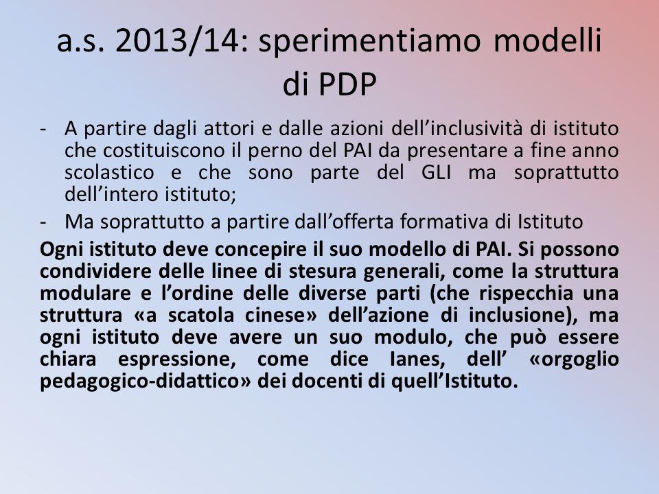 a.s. 2013/14: sperimentiamo modelli di PDP -A partire dagli attori e dalle azioni dell'inclusività di istituto che costituiscono il perno del PAI da p