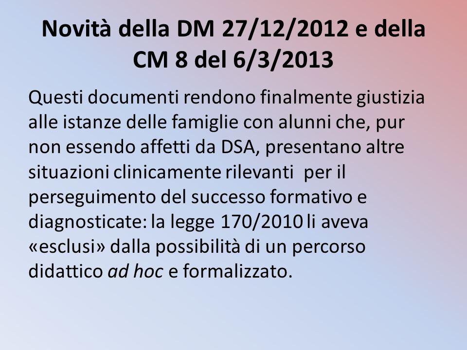Novità della DM 27/12/2012 e della CM 8 del 6/3/2013 Questi documenti rendono finalmente giustizia alle istanze delle famiglie con alunni che, pur non