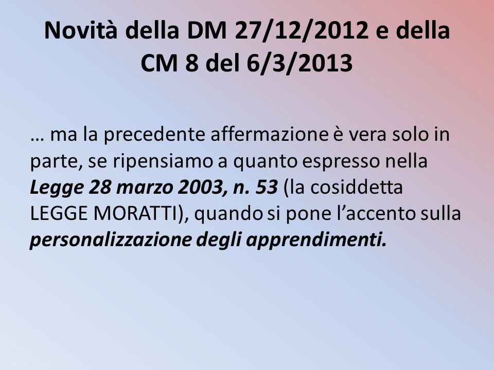 Novità della DM 27/12/2012 e della CM 8 del 6/3/2013 … ma la precedente affermazione è vera solo in parte, se ripensiamo a quanto espresso nella Legge 28 marzo 2003, n.