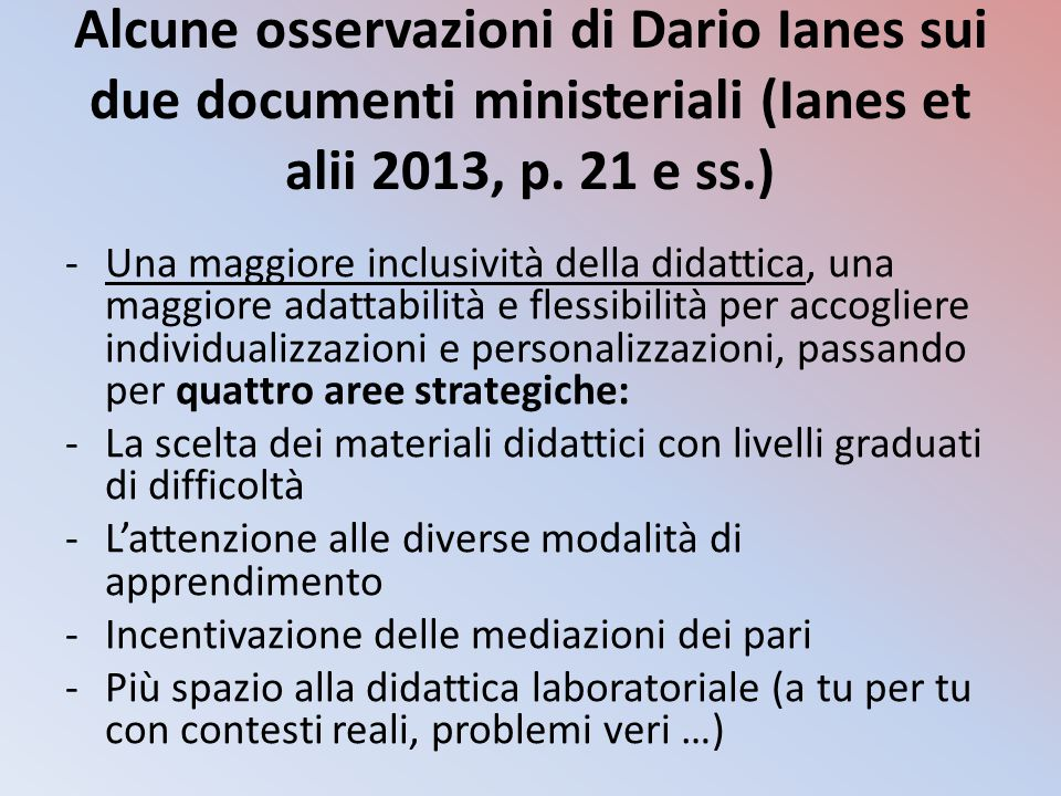 Alcune osservazioni di Dario Ianes sui due documenti ministeriali (Ianes et alii 2013, p. 21 e ss.) -Una maggiore inclusività della didattica, una mag
