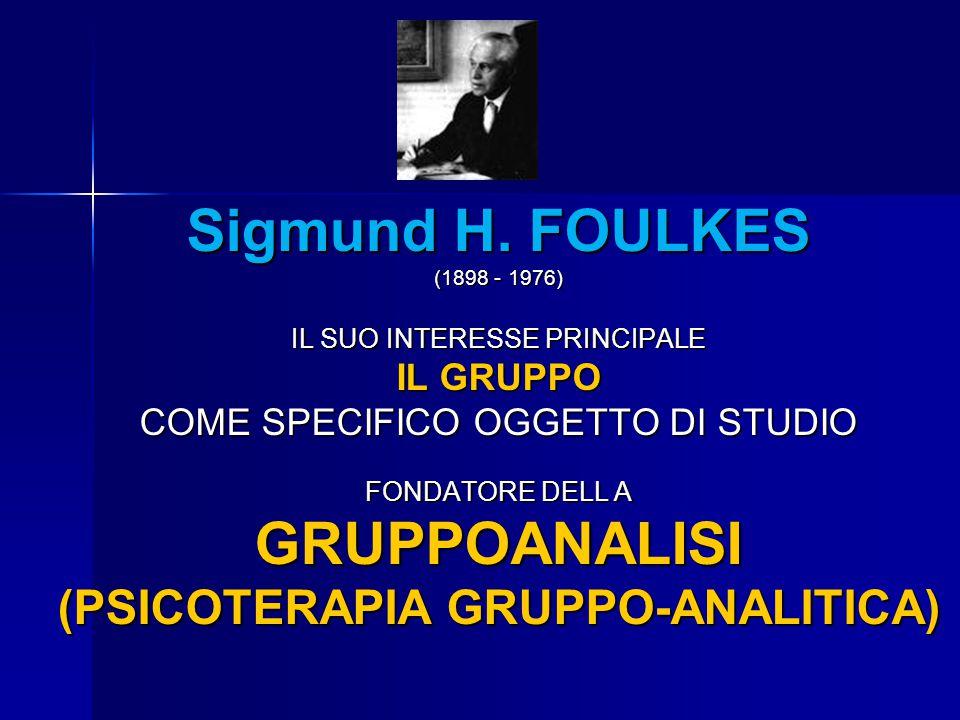 Dìì Sigmund H. FOULKES (1898 - 1976) IL SUO INTERESSE PRINCIPALE IL GRUPPO COME SPECIFICO OGGETTO DI STUDIO FONDATORE DELL A GRUPPOANALISI (PSICOTERAP