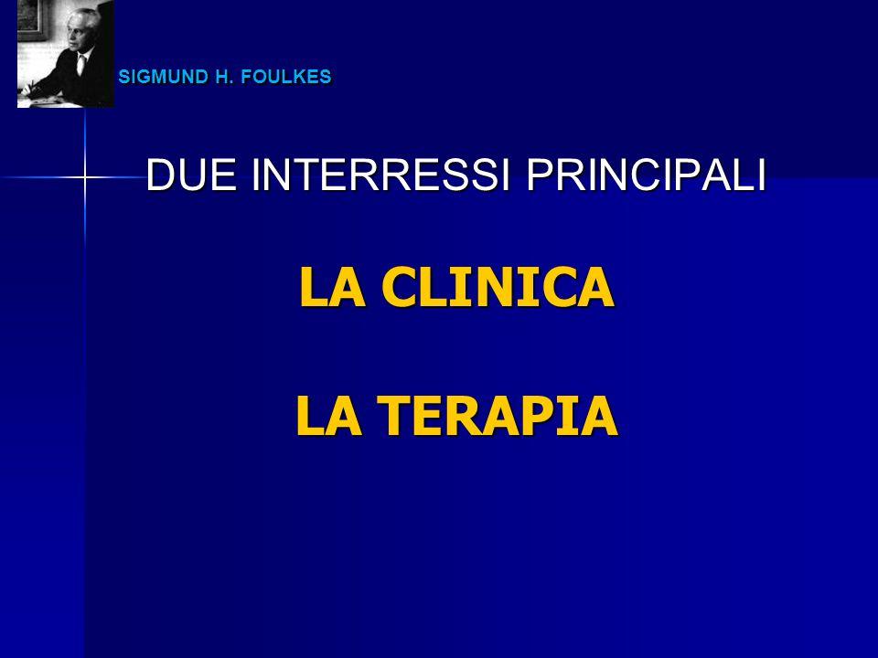 SIGMUND H. FOULKES SIGMUND H. FOULKES DUE INTERRESSI PRINCIPALI LA CLINICA LA TERAPIA