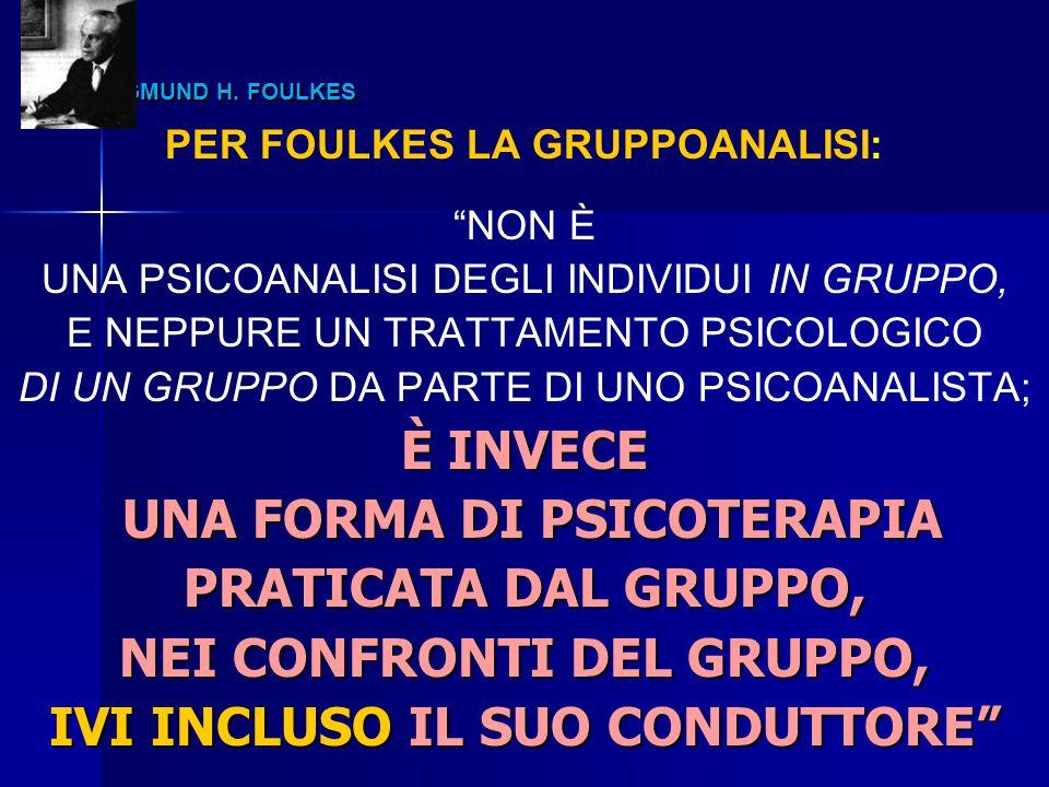"""SIGMUND H. FOULKES SIGMUND H. FOULKES PER FOULKES LA GRUPPOANALISI: """"NON È UNA PSICOANALISI DEGLI INDIVIDUI IN GRUPPO, E NEPPURE UN TRATTAMENTO PSICOL"""
