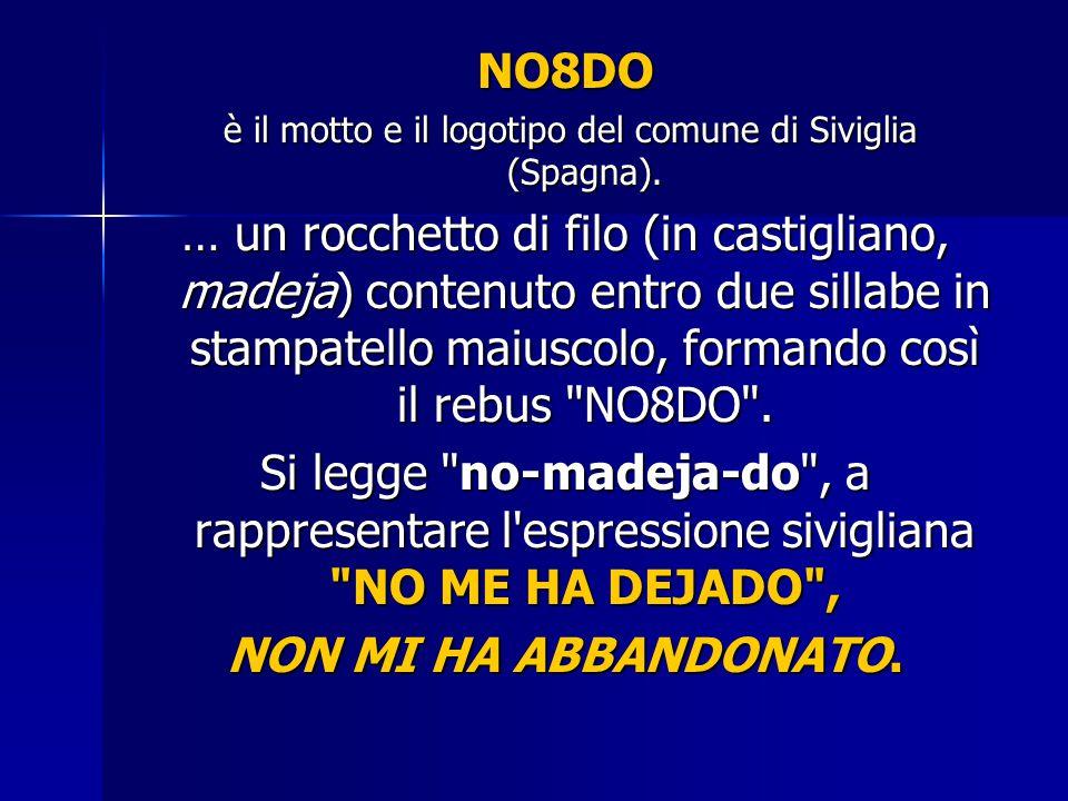 NO8DO è il motto e il logotipo del comune di Siviglia (Spagna). è il motto e il logotipo del comune di Siviglia (Spagna). … un rocchetto di filo (in c