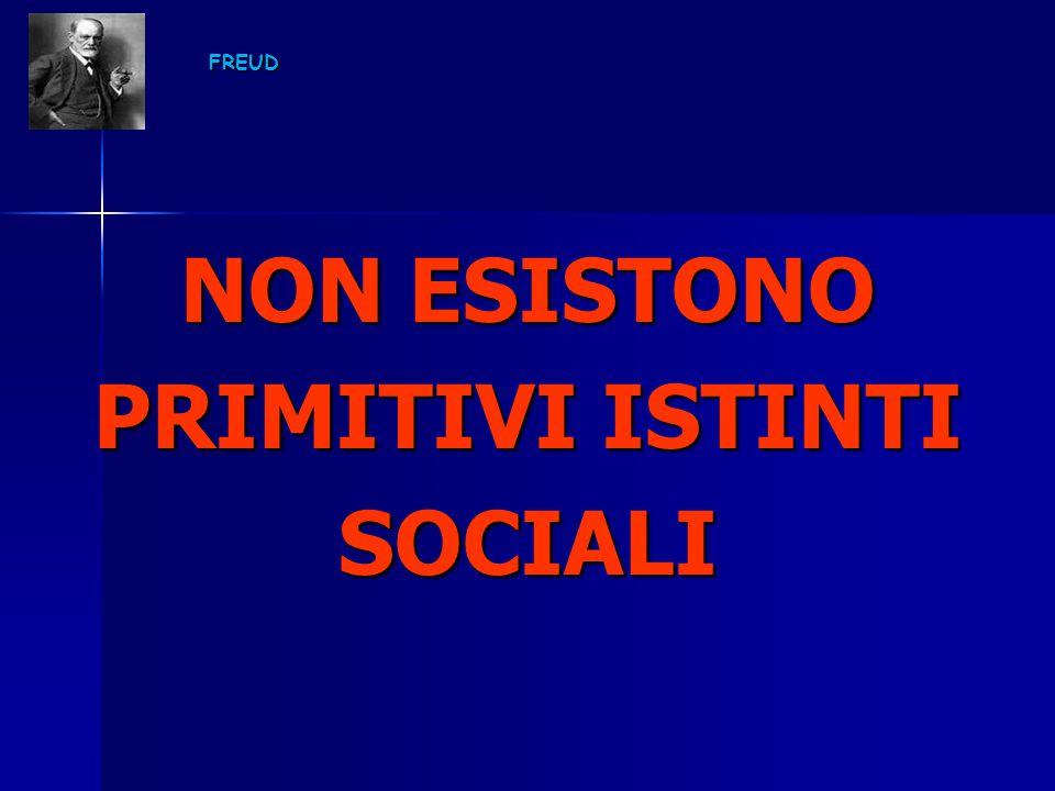 FREUD NON ESISTONO PRIMITIVI ISTINTI SOCIALI