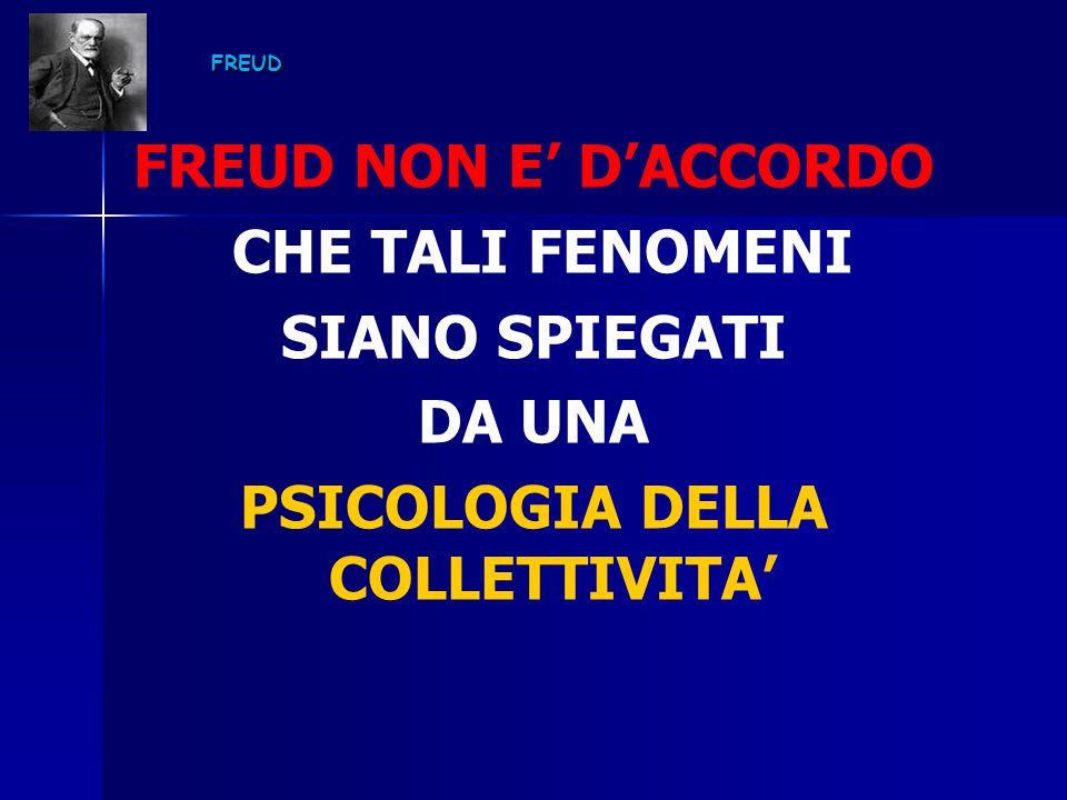 FREUD FREUD NON E' D'ACCORDO CHE TALI FENOMENI SIANO SPIEGATI DA UNA PSICOLOGIA DELLA COLLETTIVITA'