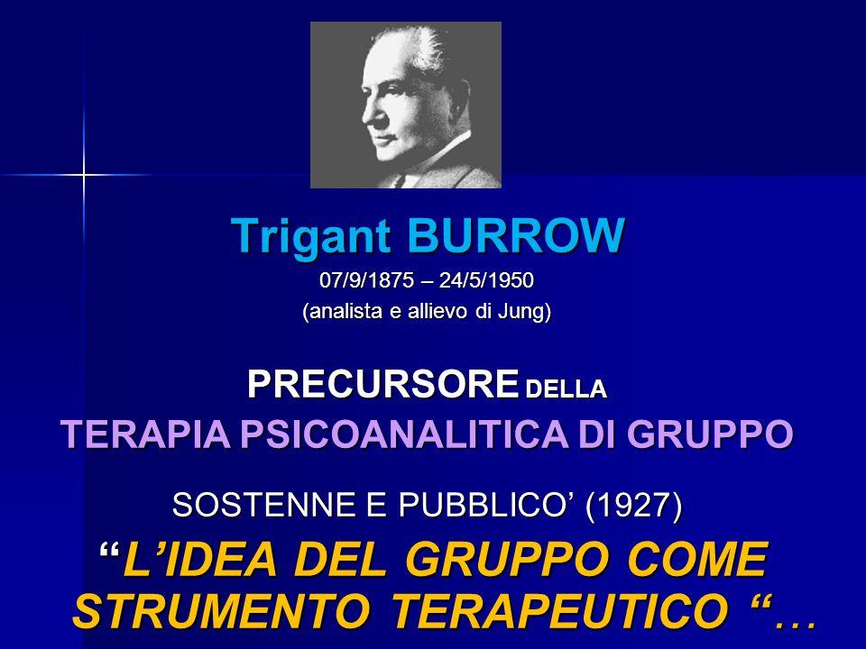 """Trigant BURROW 07/9/1875 – 24/5/1950 (analista e allievo di Jung) PRECURSORE DELLA TERAPIA PSICOANALITICA DI GRUPPO SOSTENNE E PUBBLICO' (1927) """"L'IDE"""