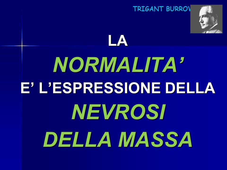 TRIGANT BURROW TRIGANT BURROWLANORMALITA' E' L'ESPRESSIONE DELLA NEVROSI DELLA MASSA