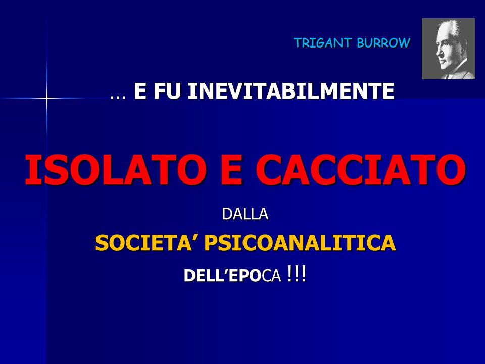 TRIGANT BURROW TRIGANT BURROW … E FU INEVITABILMENTE … E FU INEVITABILMENTE ISOLATO E CACCIATO DALLA SOCIETA' PSICOANALITICA DELL'EPOCA !!!
