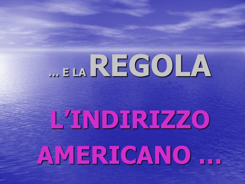 … E LA REGOLA L'INDIRIZZO AMERICANO …