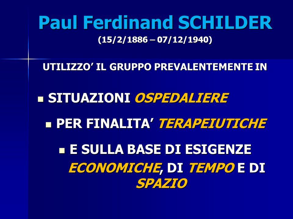Paul Ferdinand SCHILDER (15/2/1886 – 07/12/1940) UTILIZZO' IL GRUPPO PREVALENTEMENTE IN SITUAZIONI OSPEDALIERE SITUAZIONI OSPEDALIERE PER FINALITA' TE