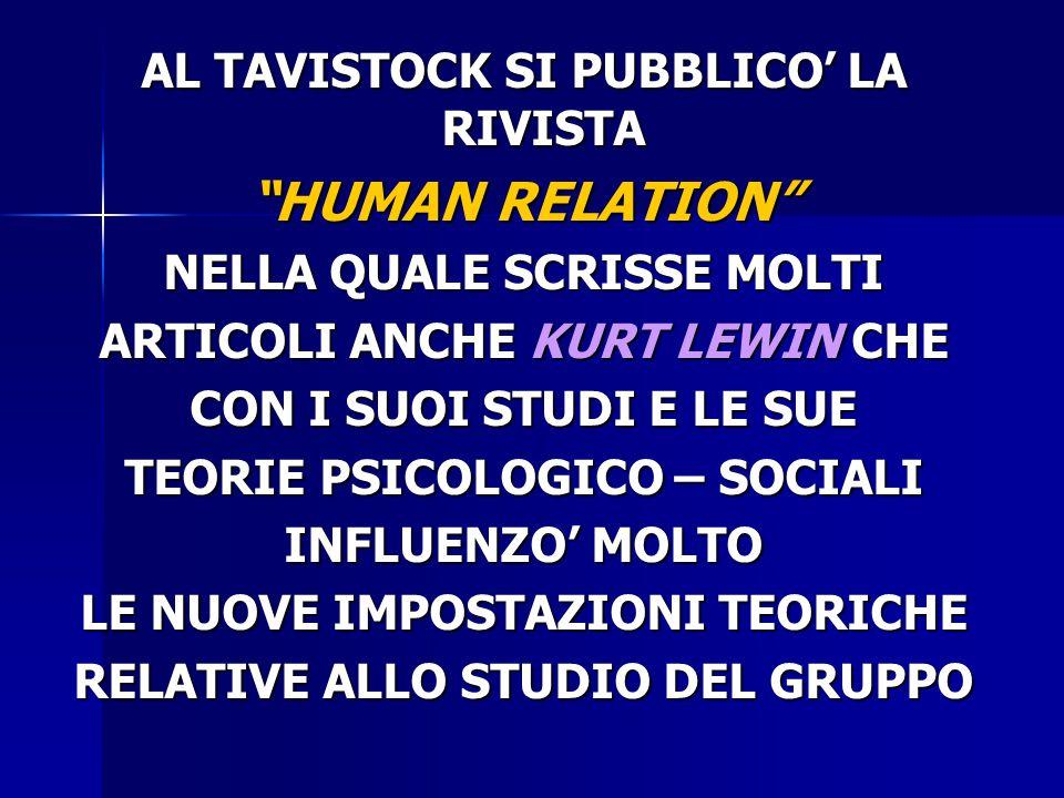 """AL TAVISTOCK SI PUBBLICO' LA RIVISTA """"HUMAN RELATION"""" NELLA QUALE SCRISSE MOLTI ARTICOLI ANCHE KURT LEWIN CHE CON I SUOI STUDI E LE SUE TEORIE PSICOLO"""