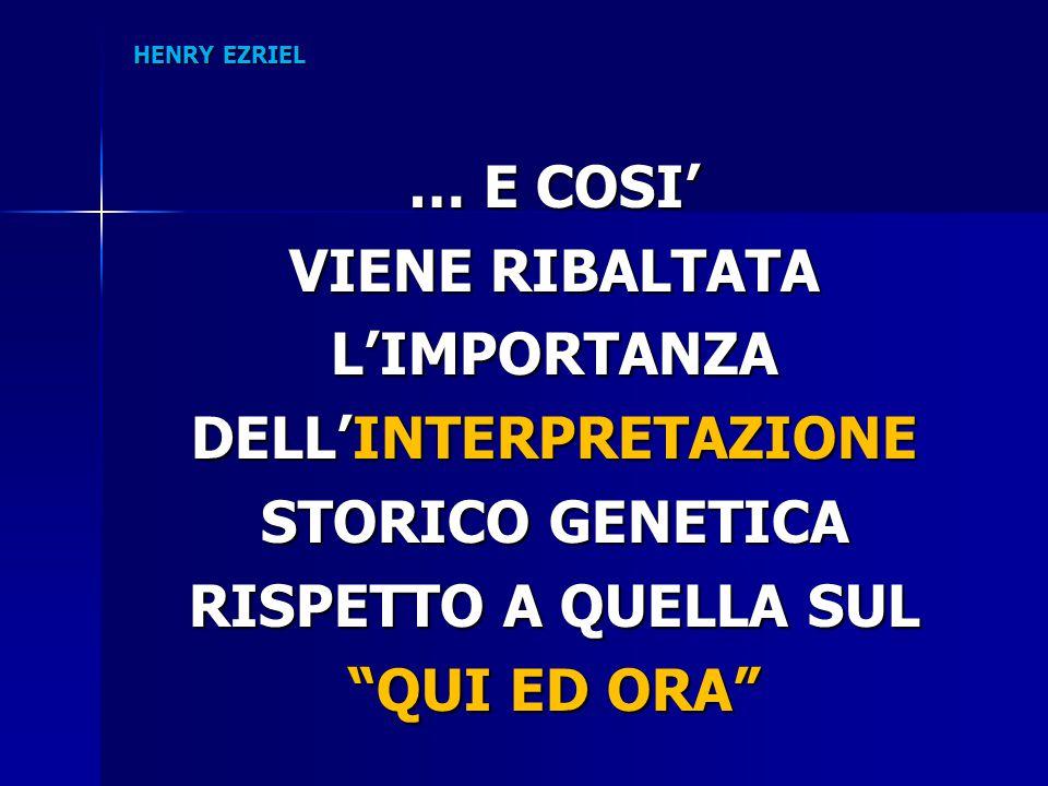 """HENRY EZRIEL … E COSI' VIENE RIBALTATA L'IMPORTANZA DELL'INTERPRETAZIONE STORICO GENETICA RISPETTO A QUELLA SUL """"QUI ED ORA"""""""