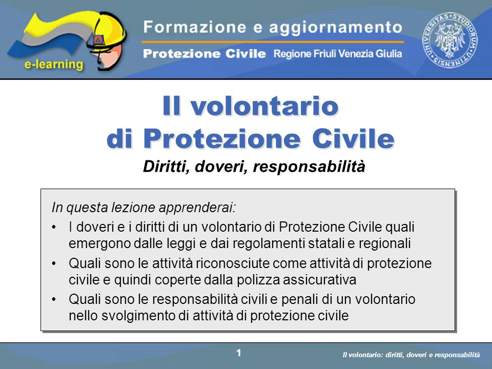Il volontario: diritti, doveri, responsabiità a cura di D. Bellè Laboratorio e-Learning (LabeL) Università di Udine 1 In questa lezione apprenderai: I