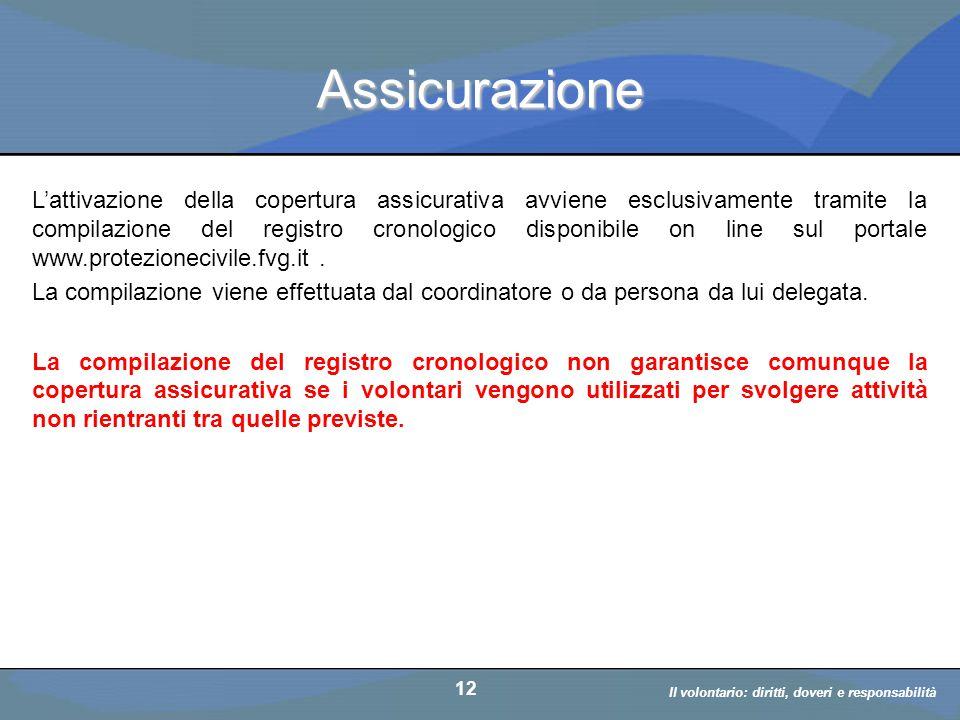 Il volontario: diritti, doveri, responsabiità a cura di D. Bellè Laboratorio e-Learning (LabeL) Università di Udine 12 Assicurazione L'attivazione del