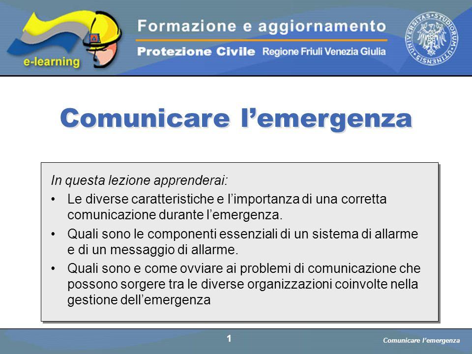 Comunicare l'emergenza a cura di D. Bellè Laboratorio e-Learning (LabeL) Università di Udine 1 In questa lezione apprenderai: Le diverse caratteristic