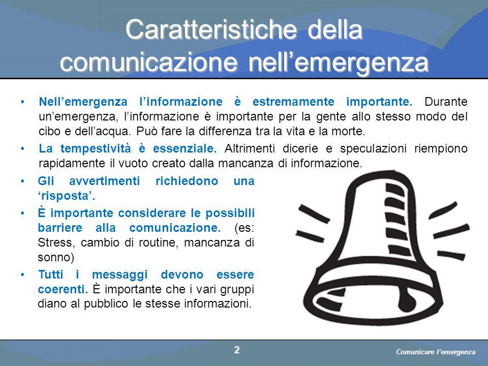 a cura di D. Bellè Laboratorio e-Learning (LabeL) Università di Udine 2 Caratteristiche della comunicazione nell'emergenza Nell'emergenza l'informazio