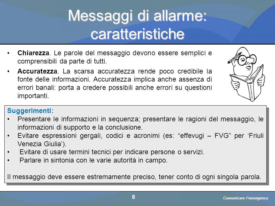 a cura di D. Bellè Laboratorio e-Learning (LabeL) Università di Udine 8 Messaggi di allarme: caratteristiche 8 Comunicare l'emergenza Chiarezza. Le pa