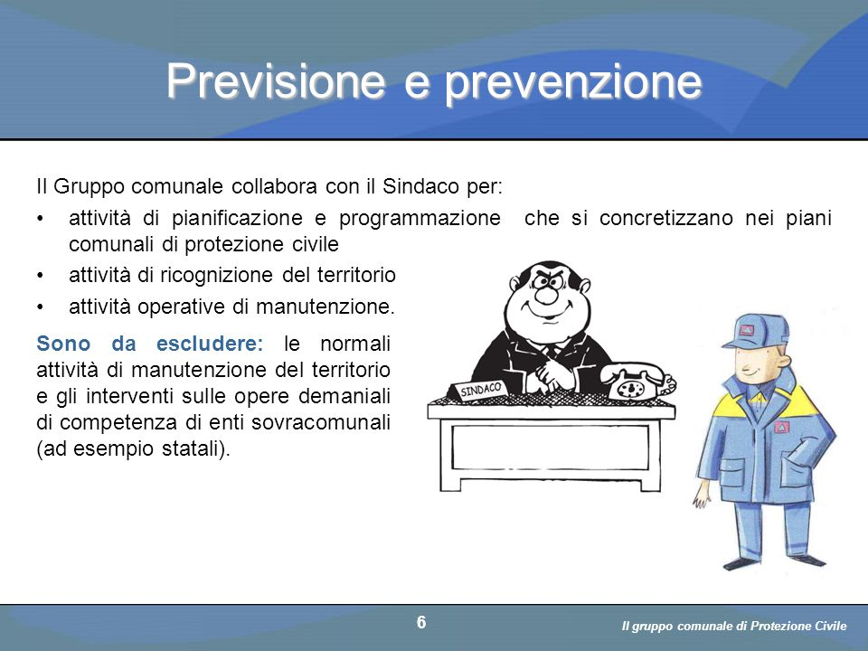Il volontario: diritti, doveri, responsabiità a cura di D. Bellè Laboratorio e-Learning (LabeL) Università di Udine 6 Previsione e prevenzione Sono da