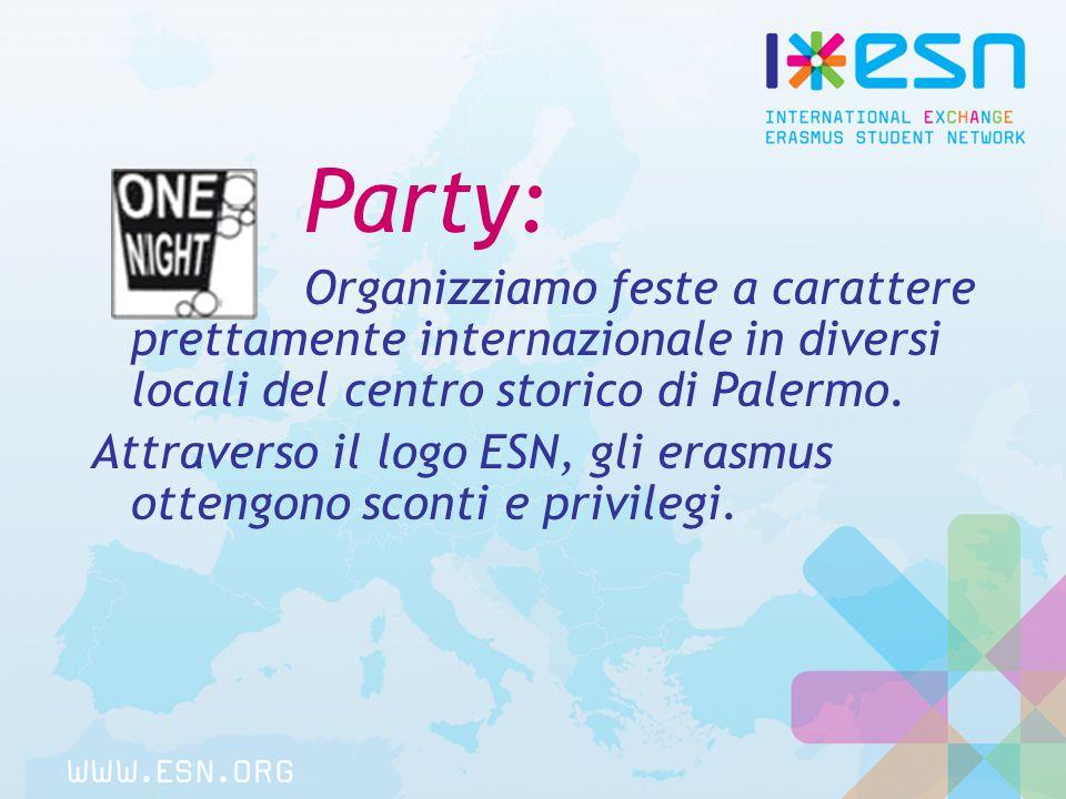 Party: Organizziamo feste a carattere prettamente internazionale in diversi locali del centro storico di Palermo.