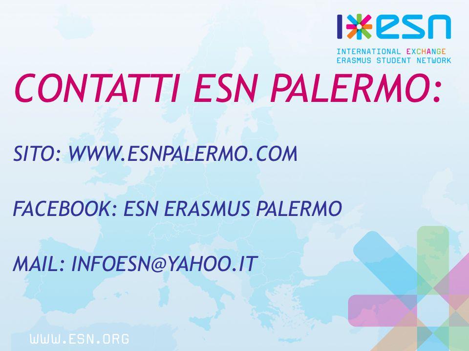 CONTATTI ESN PALERMO: SITO: WWW.ESNPALERMO.COM FACEBOOK: ESN ERASMUS PALERMO MAIL: INFOESN@YAHOO.IT