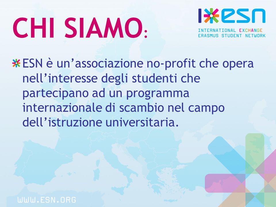 CHI SIAMO : ESN è un'associazione no-profit che opera nell'interesse degli studenti che partecipano ad un programma internazionale di scambio nel campo dell'istruzione universitaria.