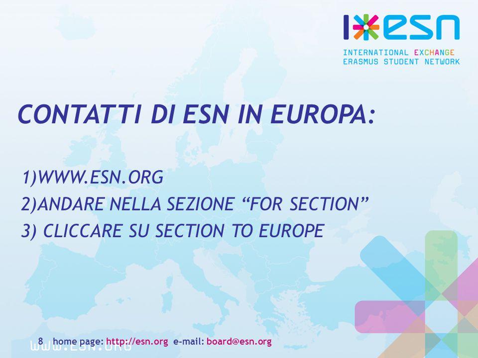 """CONTATTI DI ESN IN EUROPA: 1)WWW.ESN.ORG 2)ANDARE NELLA SEZIONE """"FOR SECTION"""" 3) CLICCARE SU SECTION TO EUROPE home page: http://esn.org e-mail: board"""