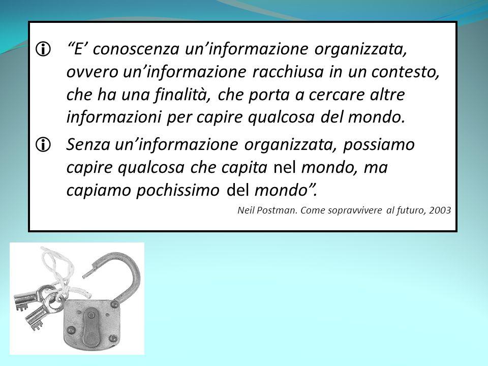 """ """"E' conoscenza un'informazione organizzata, ovvero un'informazione racchiusa in un contesto, che ha una finalità, che porta a cercare altre informaz"""