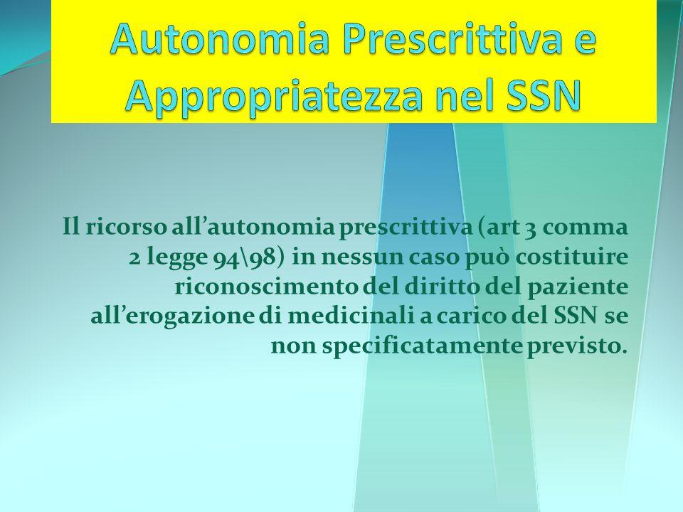 Il ricorso all'autonomia prescrittiva (art 3 comma 2 legge 94\98) in nessun caso può costituire riconoscimento del diritto del paziente all'erogazione di medicinali a carico del SSN se non specificatamente previsto.