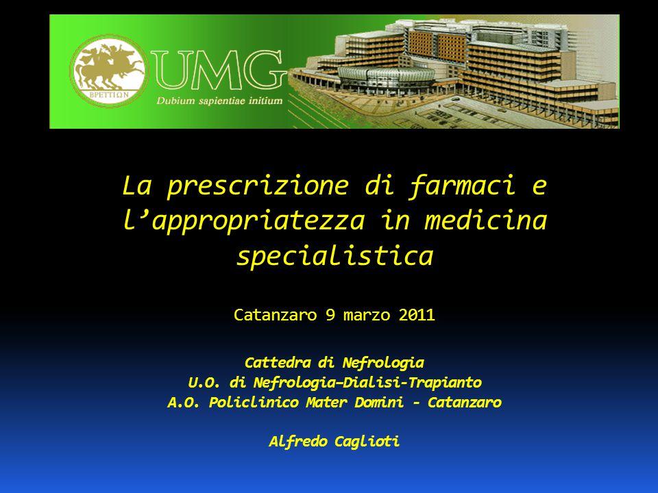 La prescrizione di farmaci e l'appropriatezza in medicina specialistica Catanzaro 9 marzo 2011 Cattedra di Nefrologia U.O. di Nefrologia–Dialisi-Trapi