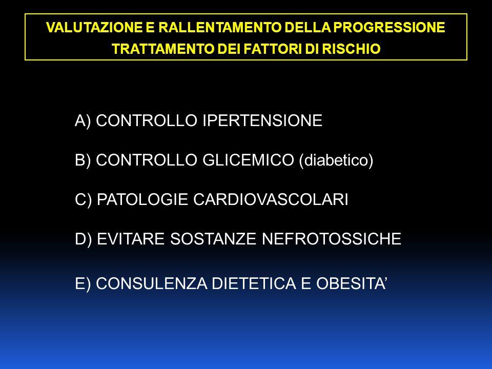 VALUTAZIONE E RALLENTAMENTO DELLA PROGRESSIONE TRATTAMENTO DEI FATTORI DI RISCHIO A) CONTROLLO IPERTENSIONE B) CONTROLLO GLICEMICO (diabetico) C) PATO