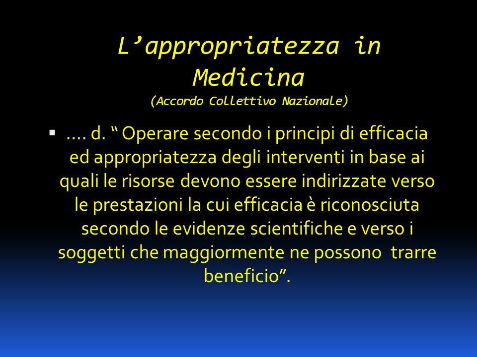 """L'appropriatezza in Medicina (Accordo Collettivo Nazionale)  …. d. """" Operare secondo i principi di efficacia ed appropriatezza degli interventi in ba"""