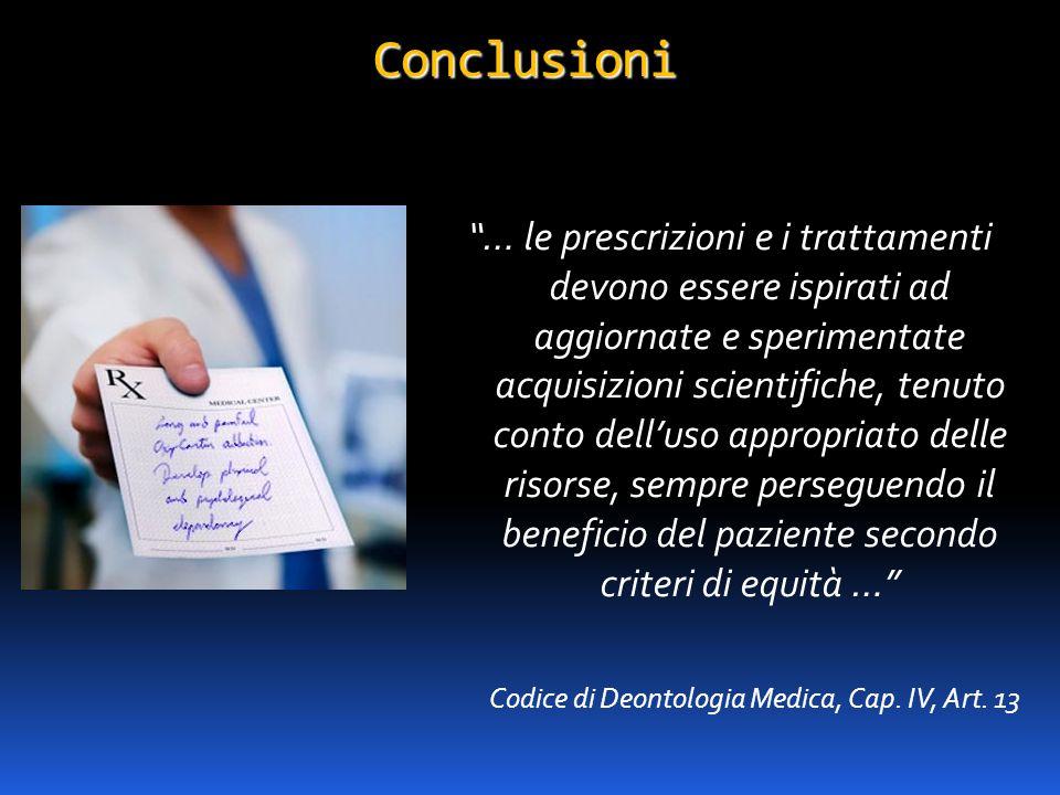 """Conclusioni """"… le prescrizioni e i trattamenti devono essere ispirati ad aggiornate e sperimentate acquisizioni scientifiche, tenuto conto dell'uso ap"""