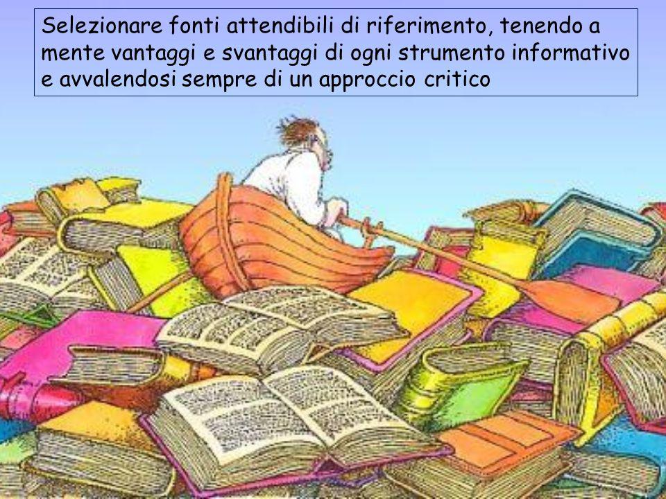 Selezionare fonti attendibili di riferimento, tenendo a mente vantaggi e svantaggi di ogni strumento informativo e avvalendosi sempre di un approccio critico