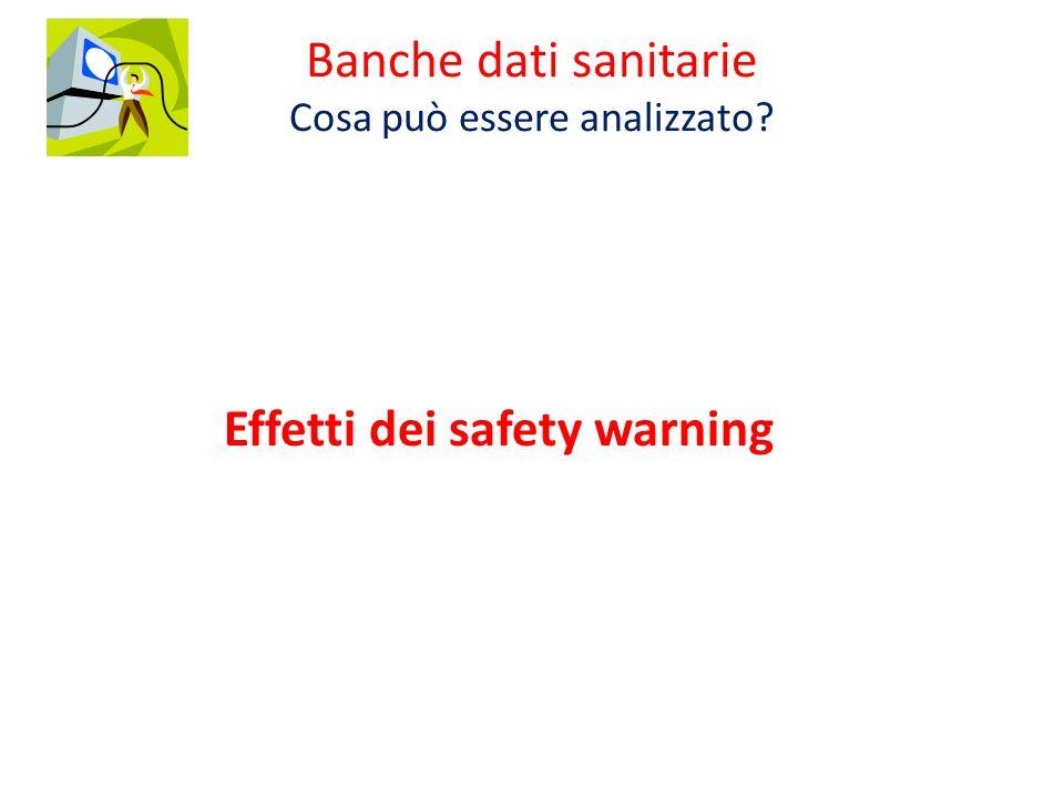 Effetti dei safety warning Banche dati sanitarie Cosa può essere analizzato