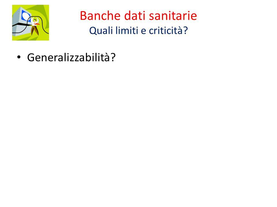 Banche dati sanitarie Quali limiti e criticità Generalizzabilità