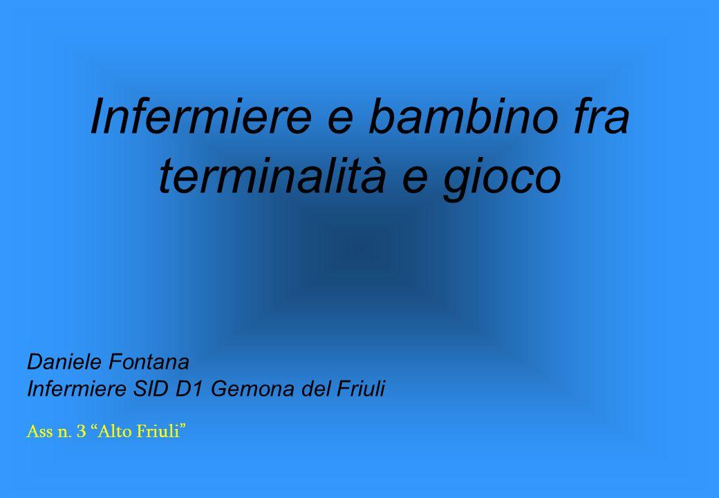 "Infermiere e bambino fra terminalità e gioco Daniele Fontana Infermiere SID D1 Gemona del Friuli Ass n. 3 ""Alto Friuli """
