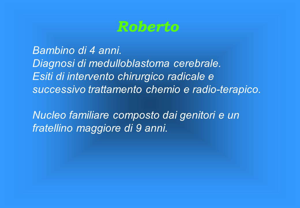 Roberto Bambino di 4 anni. Diagnosi di medulloblastoma cerebrale. Esiti di intervento chirurgico radicale e successivo trattamento chemio e radio-tera