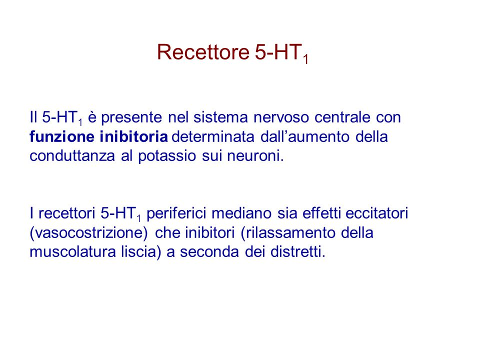 Il 5-HT 1 è presente nel sistema nervoso centrale con funzione inibitoria determinata dall'aumento della conduttanza al potassio sui neuroni. I recett