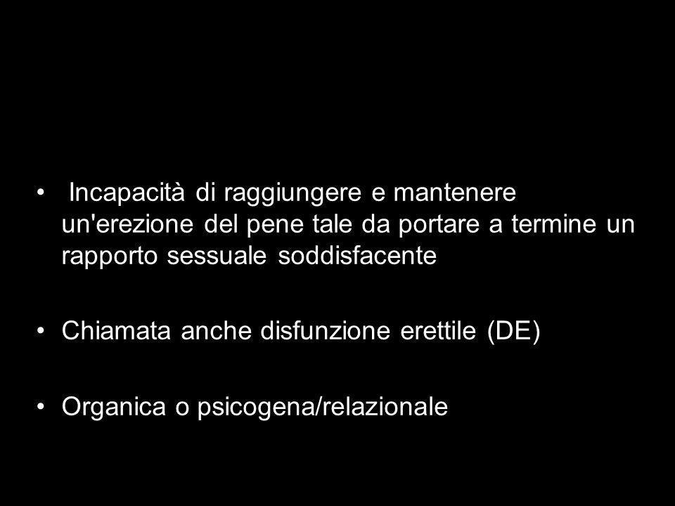 Cause di disfunzione erettile Psicogene/relazionali 20-30% Organiche Endocrine 1-3% Vascolari 50-60% arteriopatie disfunzione del meccanismo veno-occlusivo Neurogene 10-20% Miste