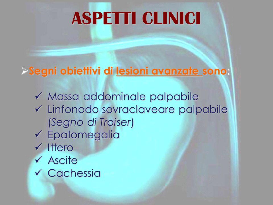 ASPETTI CLINICI  Segni obiettivi di lesioni avanzate sono: Massa addominale palpabile Massa addominale palpabile Linfonodo sovraclaveare palpabile (S