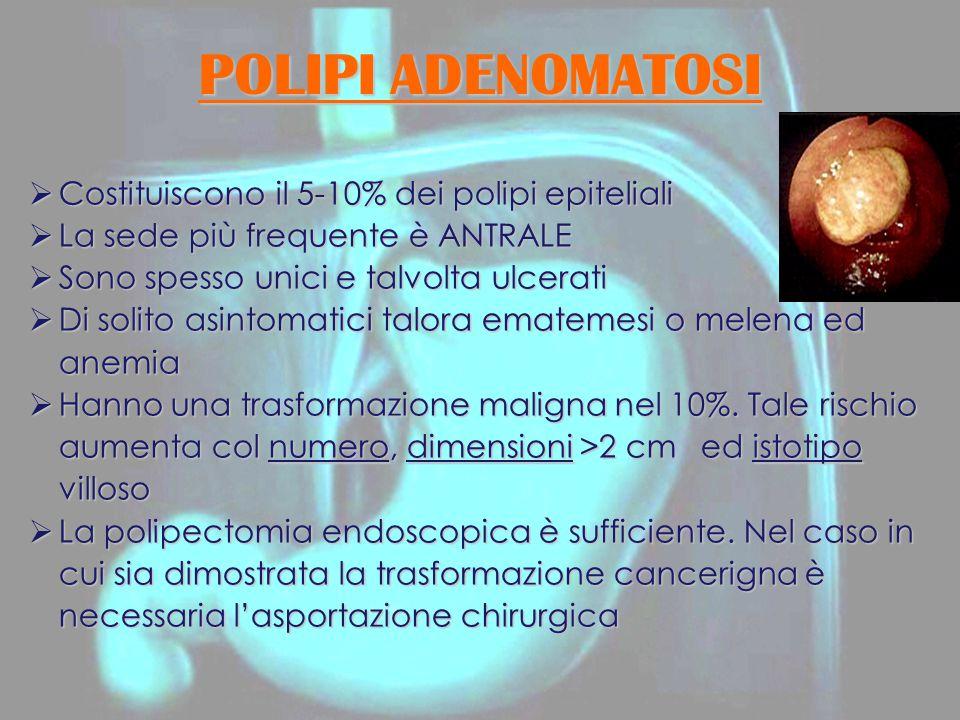 POLIPI ADENOMATOSI  Costituiscono il 5-10% dei polipi epiteliali  La sede più frequente è ANTRALE  Sono spesso unici e talvolta ulcerati  Di solit