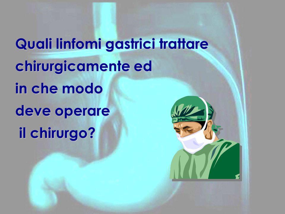 Quali linfomi gastrici trattare chirurgicamente ed in che modo deve operare il chirurgo.