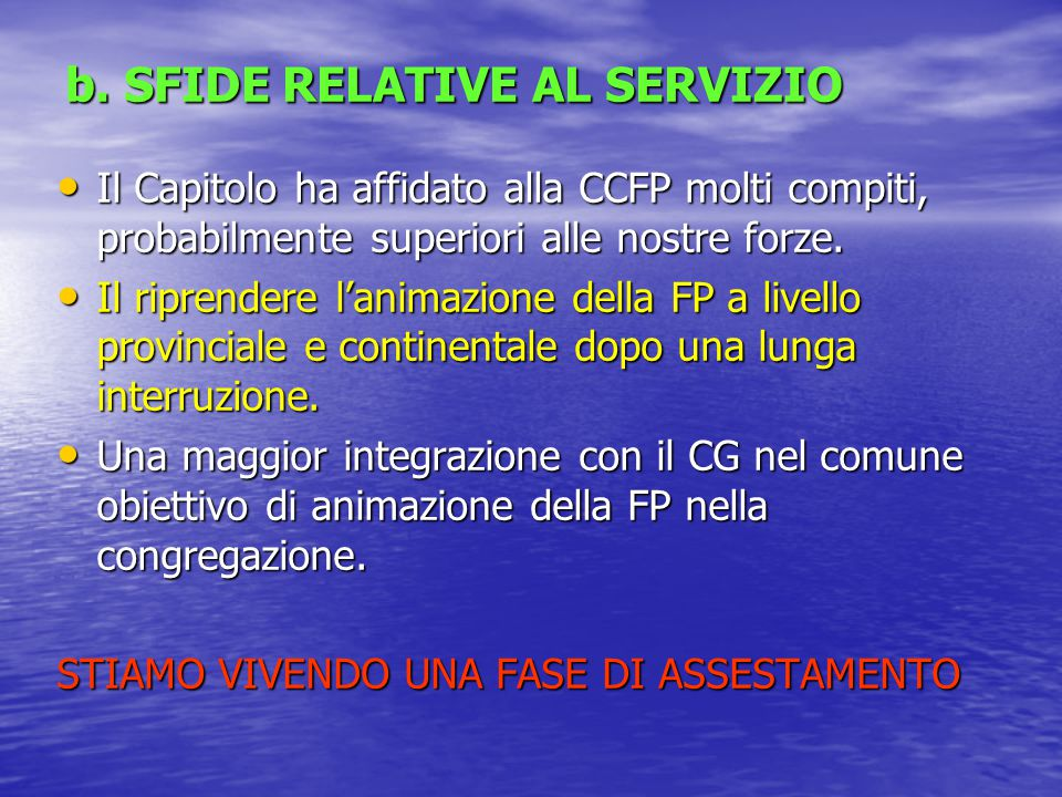 b. SFIDE RELATIVE AL SERVIZIO Il Capitolo ha affidato alla CCFP molti compiti, probabilmente superiori alle nostre forze. Il Capitolo ha affidato alla