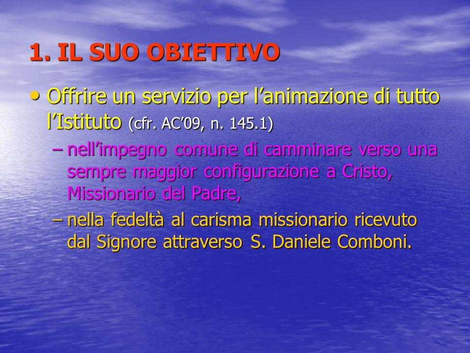 1. IL SUO OBIETTIVO Offrire un servizio per l'animazione di tutto l'Istituto (cfr. AC'09, n. 145.1) Offrire un servizio per l'animazione di tutto l'Is