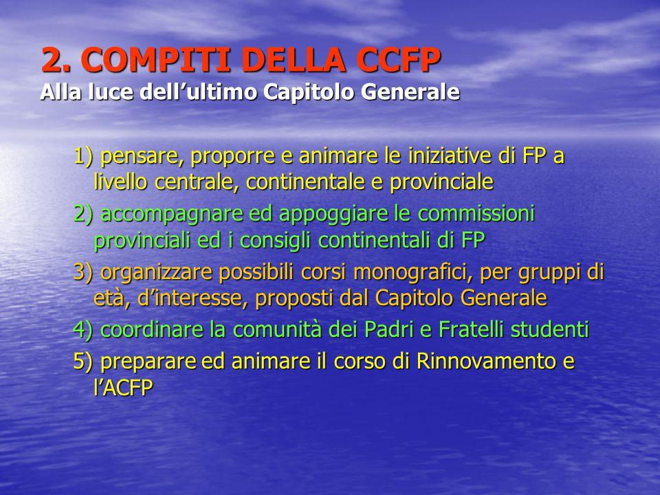 2. COMPITI DELLA CCFP Alla luce dell'ultimo Capitolo Generale 1) pensare, proporre e animare le iniziative di FP a livello centrale, continentale e pr