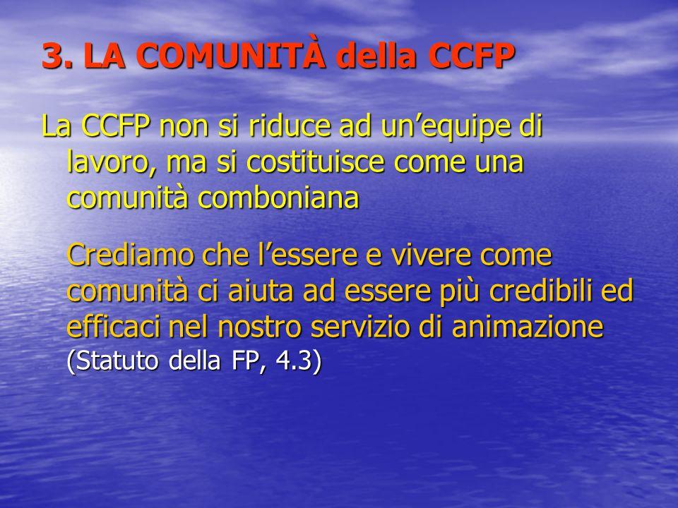 3. LA COMUNITÀ della CCFP La CCFP non si riduce ad un'equipe di lavoro, ma si costituisce come una comunità comboniana Crediamo che l'essere e vivere
