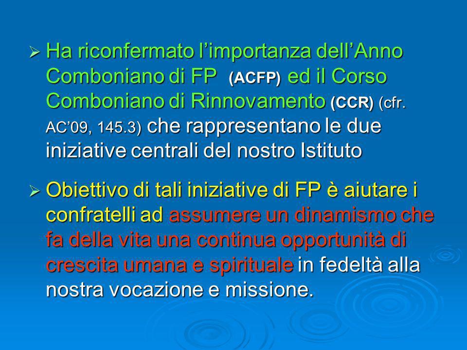  Ha riconfermato l'importanza dell'Anno Comboniano di FP (ACFP) ed il Corso Comboniano di Rinnovamento (CCR) (cfr.
