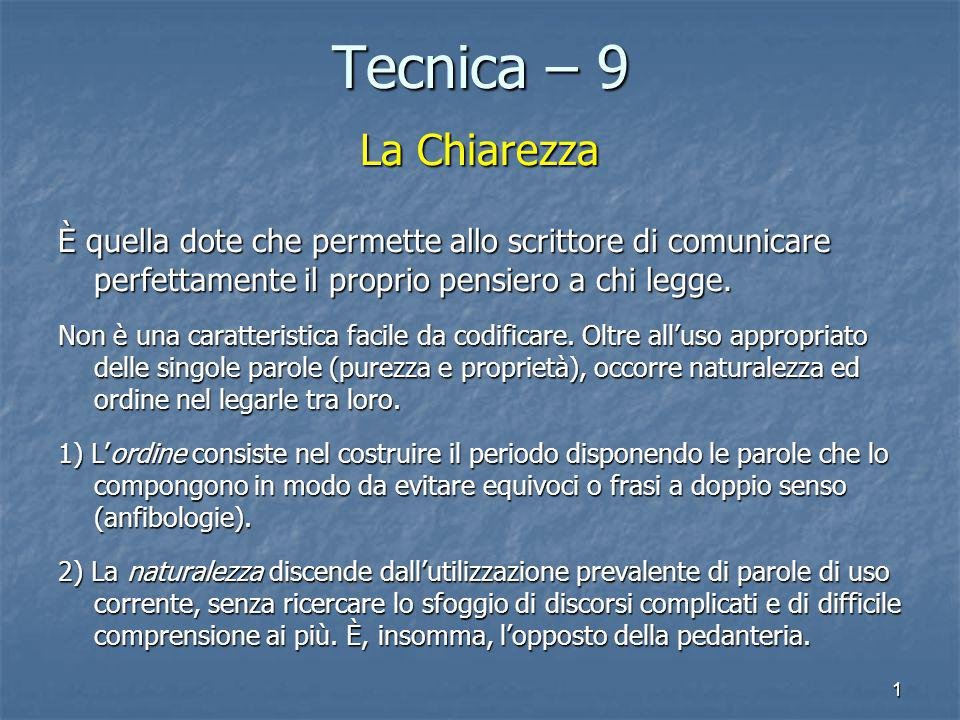 1 Tecnica – 9 La Chiarezza È quella dote che permette allo scrittore di comunicare perfettamente il proprio pensiero a chi legge. Non è una caratteris
